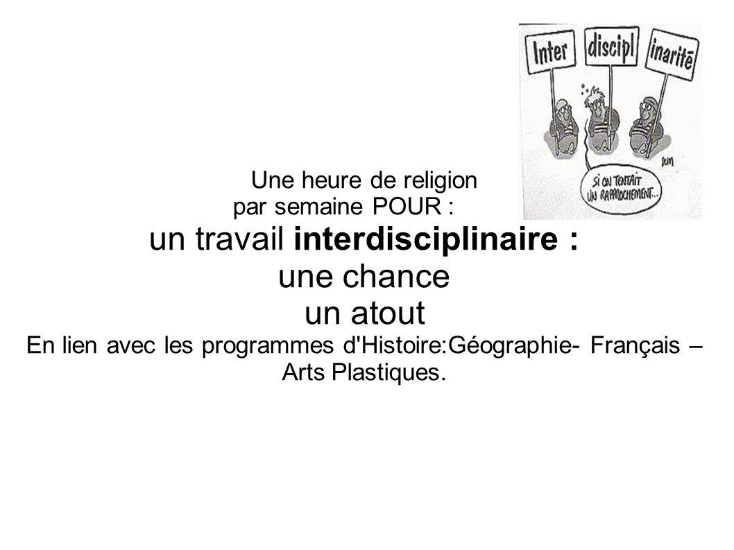 Une heure de religion par semaine POUR : un travail interdisciplinaire : une chance un atout En lien avec les programmes d'Histoire:Géographie- França