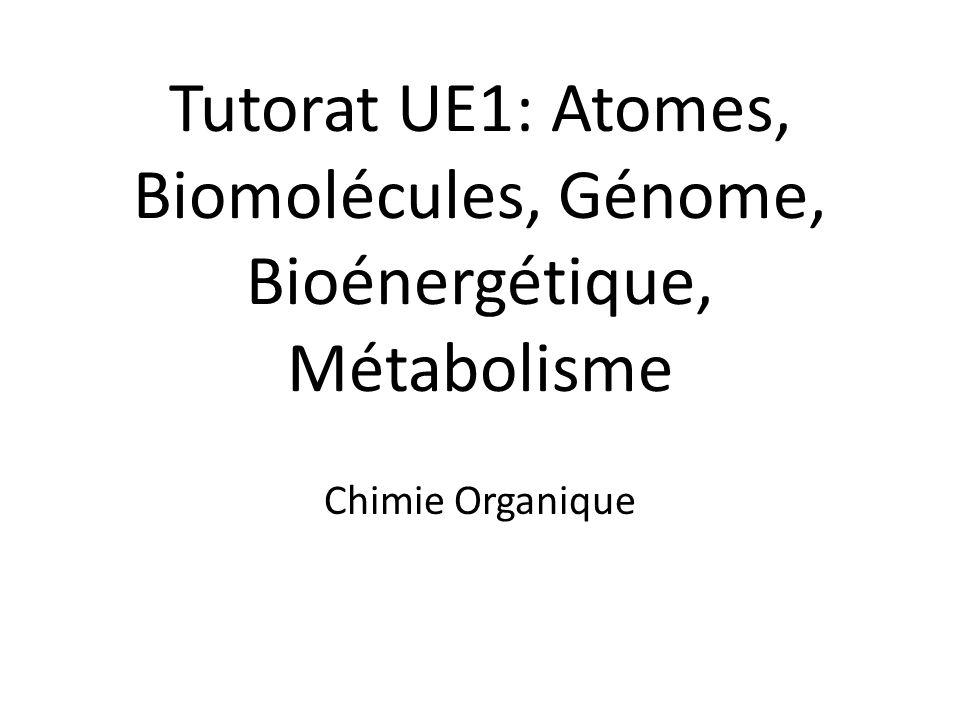 Tutorat UE1: Atomes, Biomolécules, Génome, Bioénergétique, Métabolisme Chimie Organique