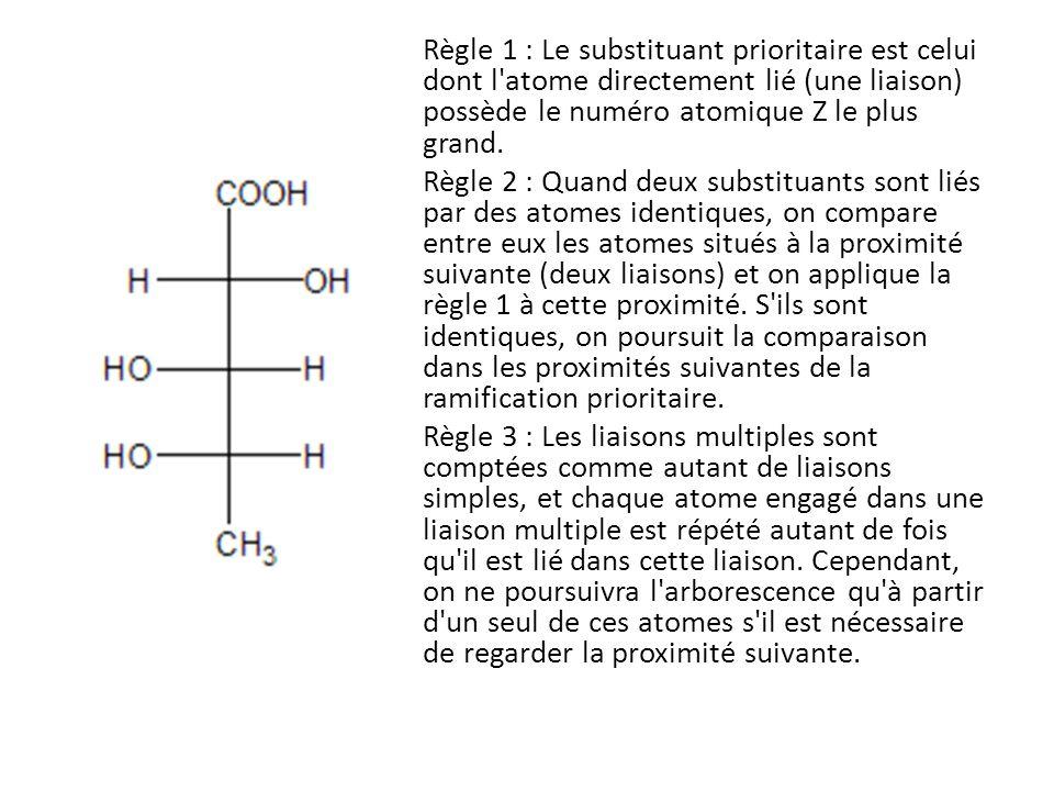 Règle 1 : Le substituant prioritaire est celui dont l'atome directement lié (une liaison) possède le numéro atomique Z le plus grand. Règle 2 : Quand