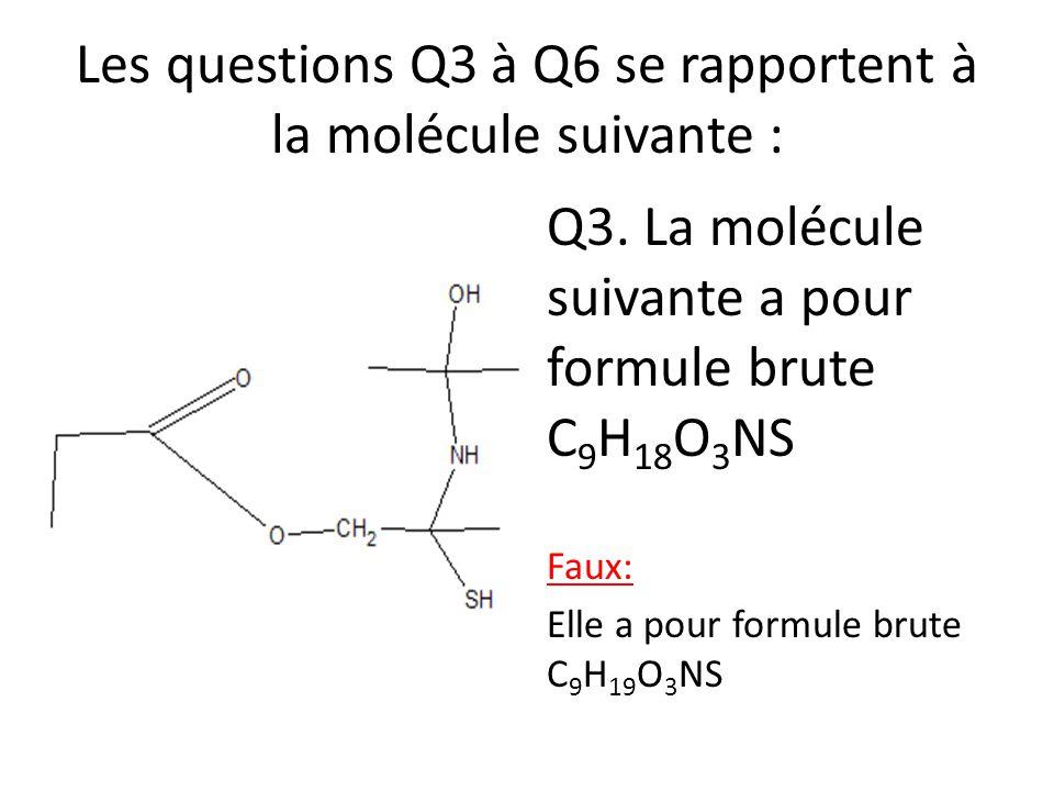 Les questions Q3 à Q6 se rapportent à la molécule suivante : Q3. La molécule suivante a pour formule brute C 9 H 18 O 3 NS Faux: Elle a pour formule b