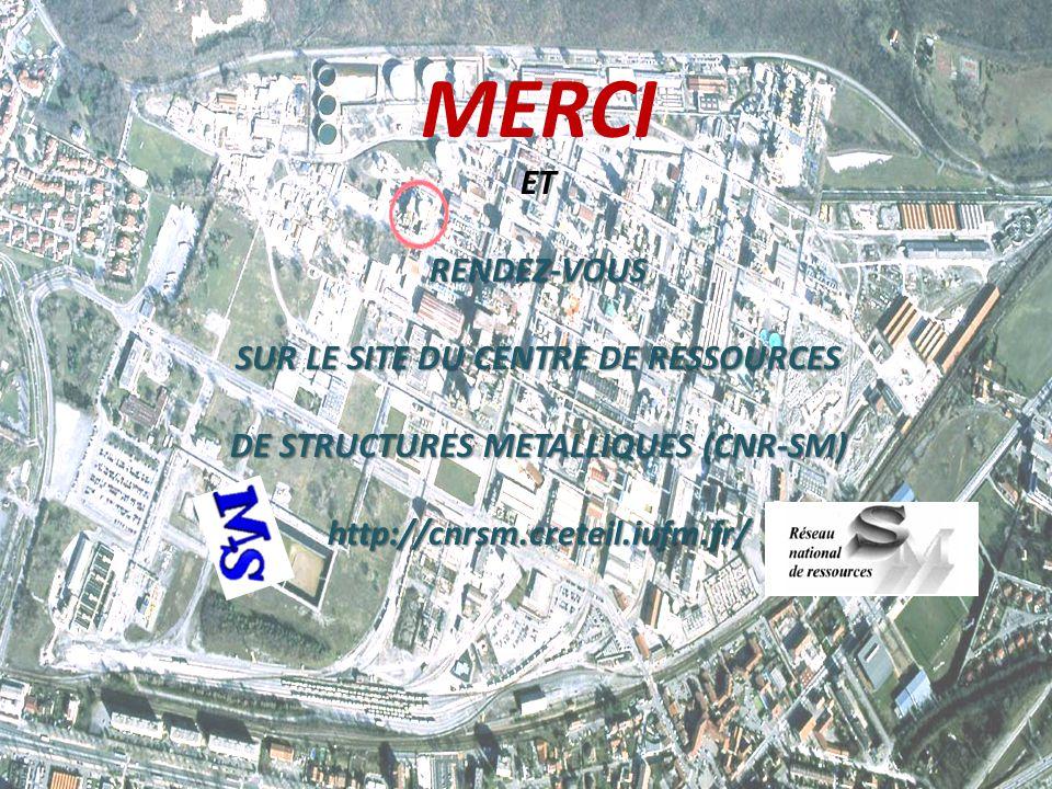 MERCI ETRENDEZ-VOUS SUR LE SITE DU CENTRE DE RESSOURCES DE STRUCTURES METALLIQUES (CNR-SM) http://cnrsm.creteil.iufm.fr/