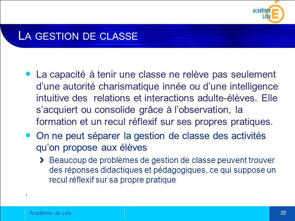 L A GESTION DE CLASSE La capacité à tenir une classe ne relève pas seulement d'une autorité charismatique innée ou d'une intelligence intuitive des relations et interactions adulte-élèves.