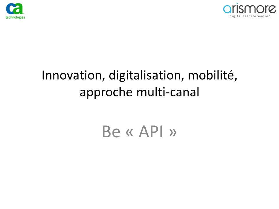 Innovation, digitalisation, mobilité, approche multi-canal Be « API »