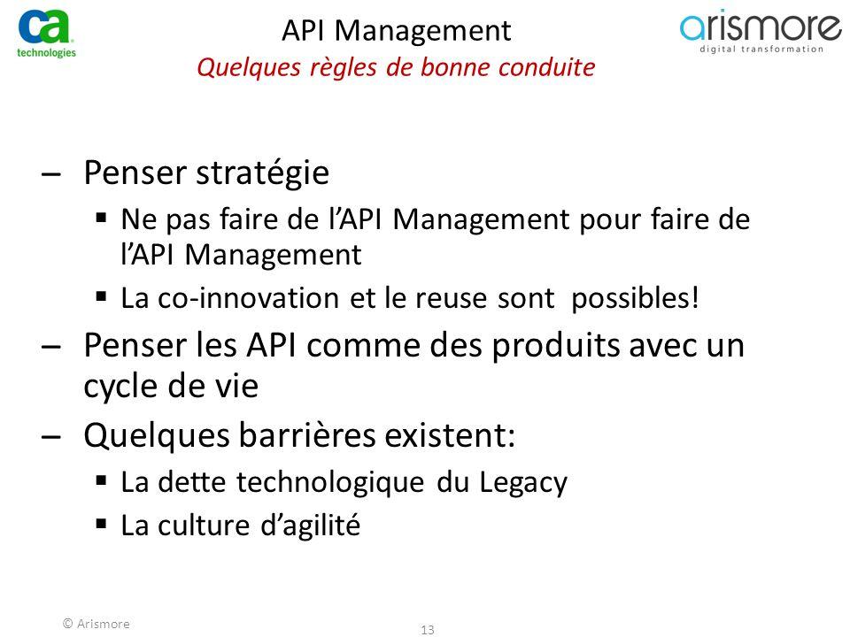 © Arismore 13 API Management Quelques règles de bonne conduite ̶Penser stratégie  Ne pas faire de l'API Management pour faire de l'API Management  L