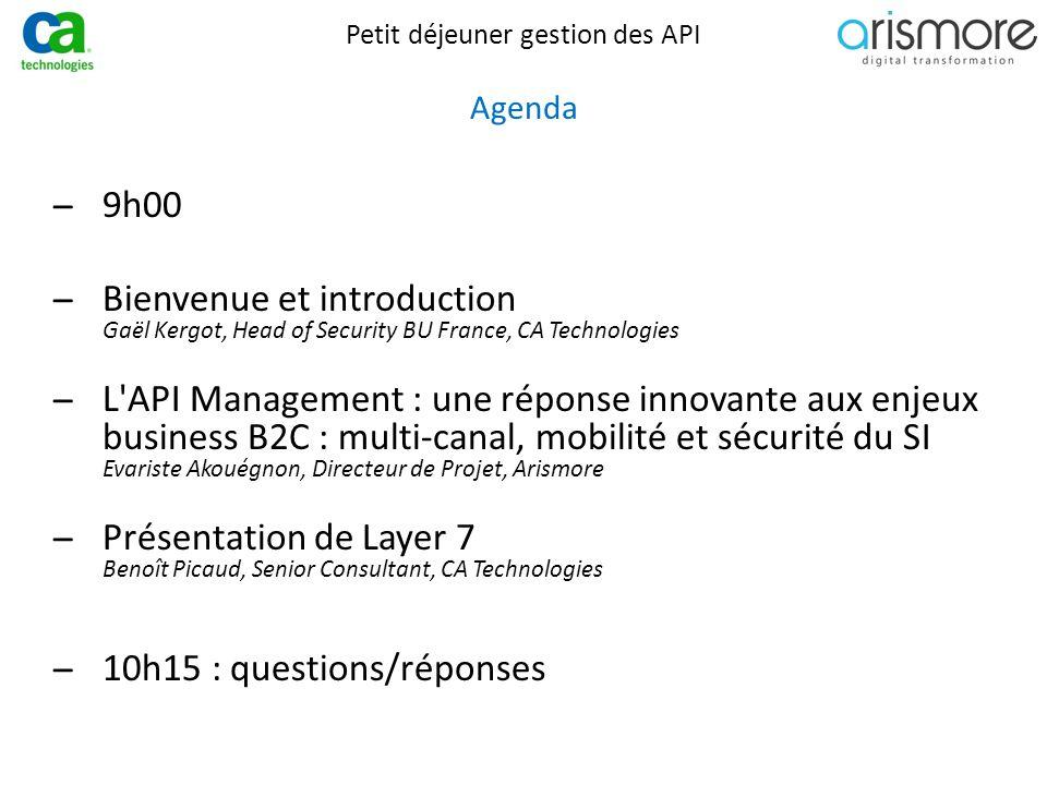 Petit déjeuner gestion des API Agenda ̶9h00 ̶Bienvenue et introduction Gaël Kergot, Head of Security BU France, CA Technologies ̶L'API Management : un