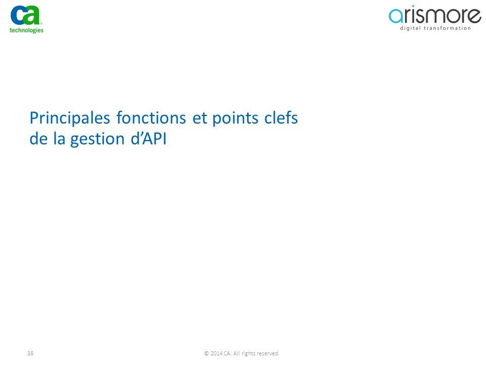 38© 2014 CA. All rights reserved. Principales fonctions et points clefs de la gestion d'API