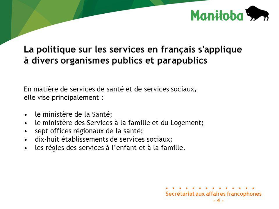 Secrétariat aux affaires francophones Le Secrétariat aux affaires francophones a pour mandat de favoriser la bonne mise en œuvre de la politique du gouvernement du Manitoba en matière de services en français.