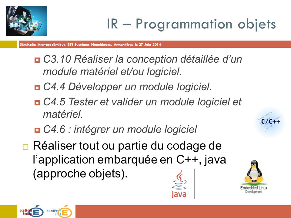 Séminaire Inter-académique BTS Systèmes Numériques, Armentières le 27 Juin 2014 IR – Programmation objets  C3.10 Réaliser la conception détaillée d'u