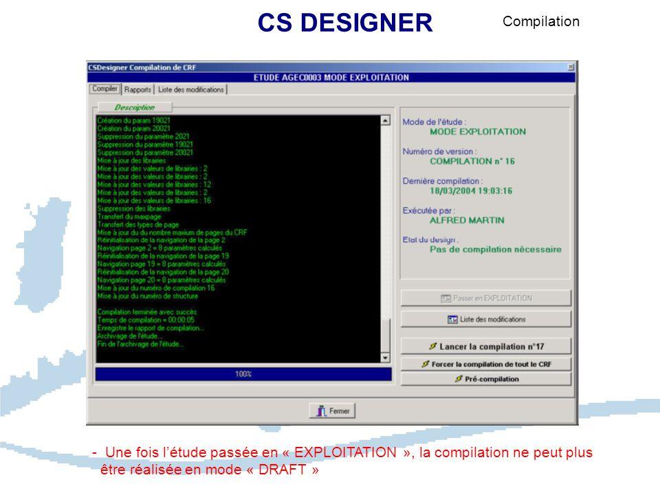 CS DESIGNER Compilation - Une fois l'étude passée en « EXPLOITATION », la compilation ne peut plus être réalisée en mode « DRAFT »