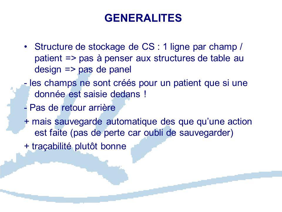 GENERALITES Structure de stockage de CS : 1 ligne par champ / patient => pas à penser aux structures de table au design => pas de panel - les champs ne sont créés pour un patient que si une donnée est saisie dedans .