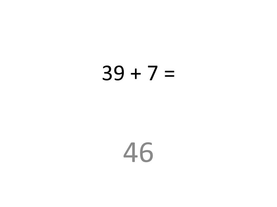 39 + 7 = 46