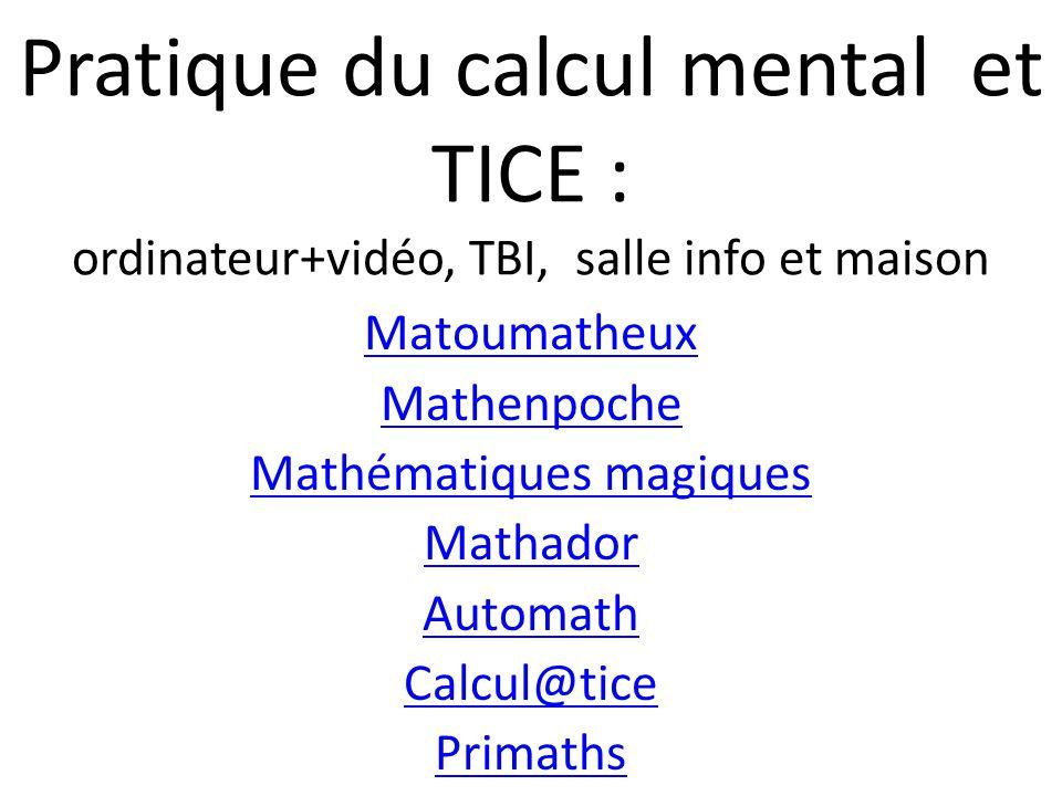 Pratique du calcul mental et TICE : ordinateur+vidéo, TBI, salle info et maison Matoumatheux Mathenpoche Mathématiques magiques Mathador Automath Calcul@tice Primaths