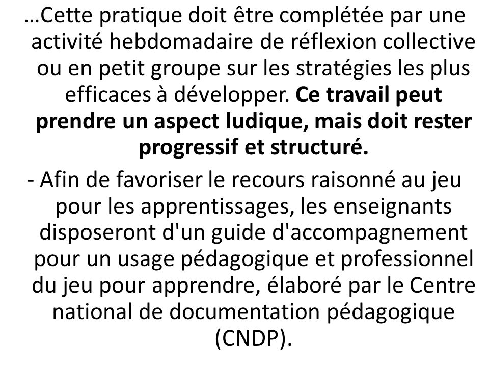 …Cette pratique doit être complétée par une activité hebdomadaire de réflexion collective ou en petit groupe sur les stratégies les plus efficaces à développer.