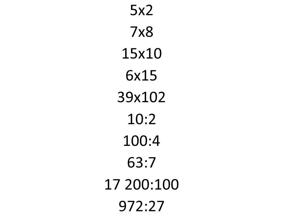 5x2 7x8 15x10 6x15 39x102 10:2 100:4 63:7 17 200:100 972:27