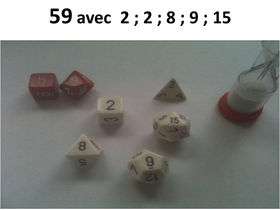 59 avec 2 ; 2 ; 8 ; 9 ; 15