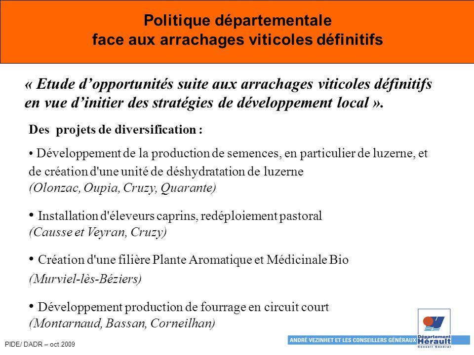 PIDE/ DADR – oct.2009 Politique départementale face aux arrachages viticoles définitifs « Etude d'opportunités suite aux arrachages viticoles définitifs en vue d'initier des stratégies de développement local ».
