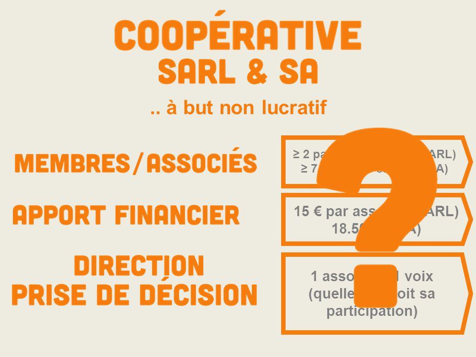 .. à but non lucratif ≥ 2 parmi les salariés (SARL) ≥ 7 parmi les salariés (SA) 15 € par associé (SARL) 18.500 € (SA) 1 associé = 1 voix (quelle que s