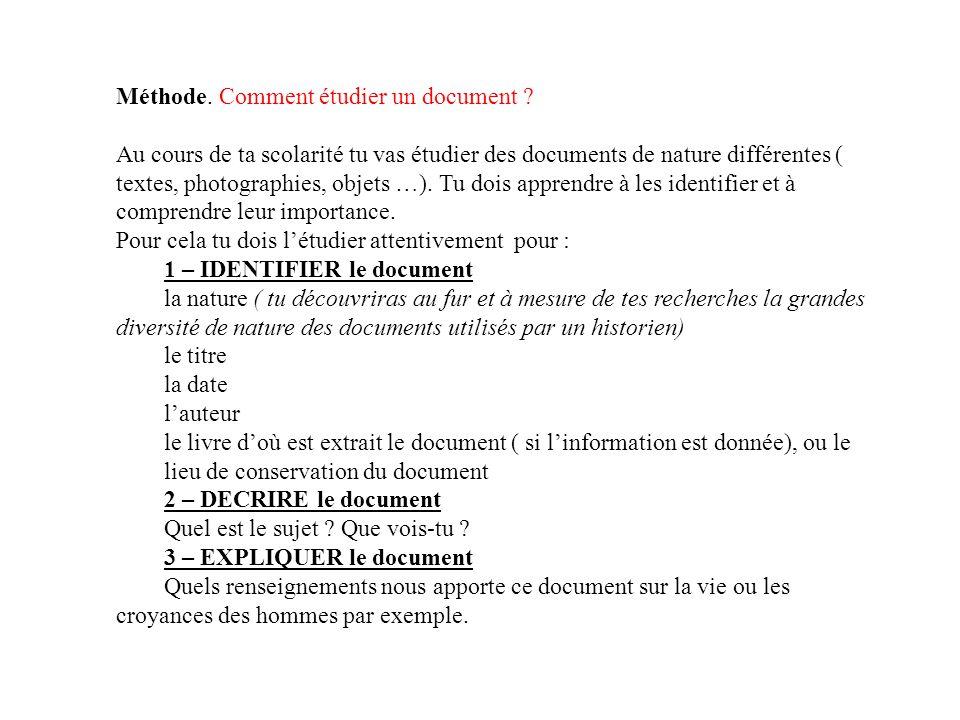Méthode. Comment étudier un document ? Au cours de ta scolarité tu vas étudier des documents de nature différentes ( textes, photographies, objets …).