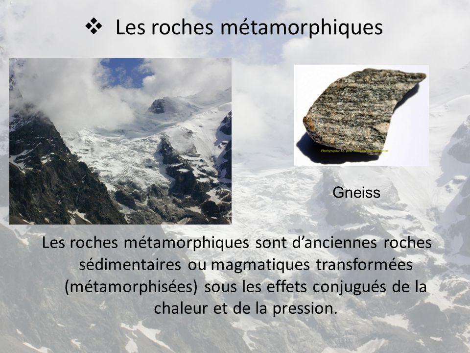  Les roches métamorphiques Les roches métamorphiques sont d'anciennes roches sédimentaires ou magmatiques transformées (métamorphisées) sous les effe