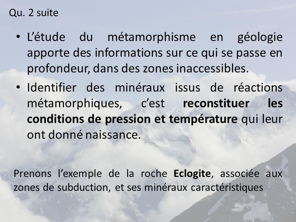 L'étude du métamorphisme en géologie apporte des informations sur ce qui se passe en profondeur, dans des zones inaccessibles.