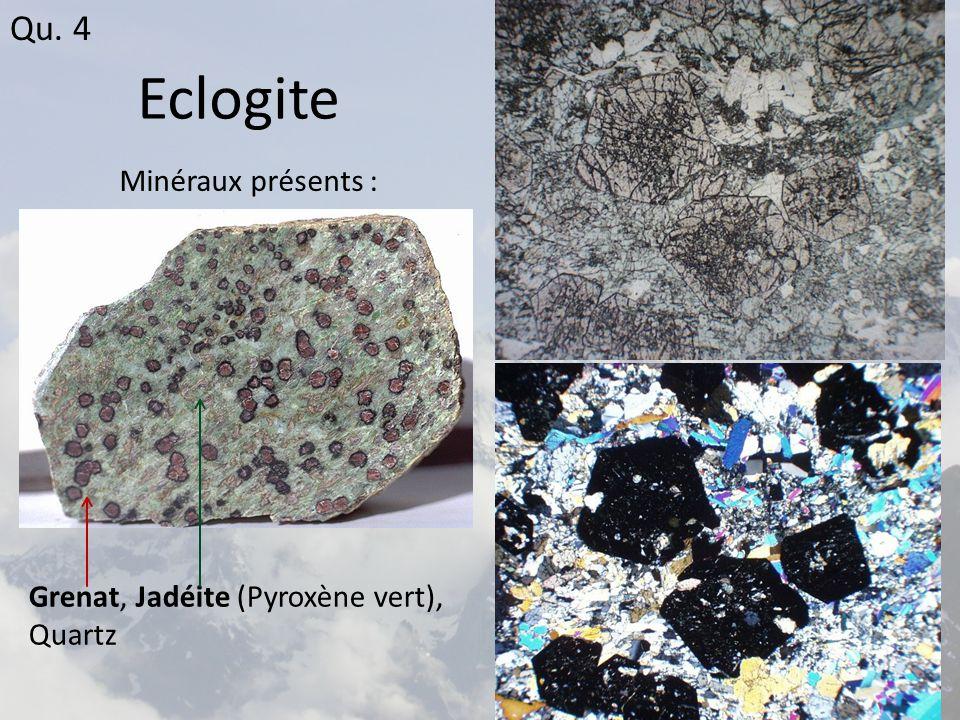 Eclogite Grenat, Jadéite (Pyroxène vert), Quartz Minéraux présents : Qu. 4