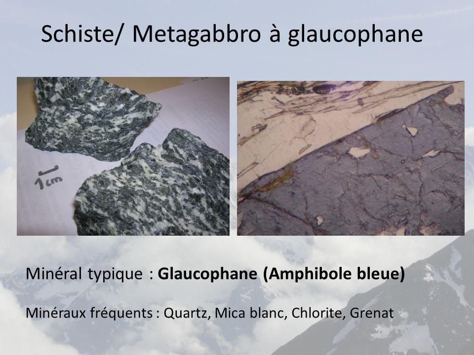 Schiste/ Metagabbro à glaucophane Minéral typique : Glaucophane (Amphibole bleue) Minéraux fréquents : Quartz, Mica blanc, Chlorite, Grenat