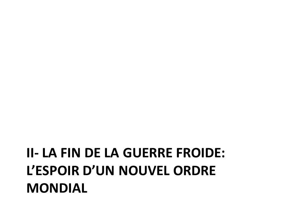 II- LA FIN DE LA GUERRE FROIDE: L'ESPOIR D'UN NOUVEL ORDRE MONDIAL