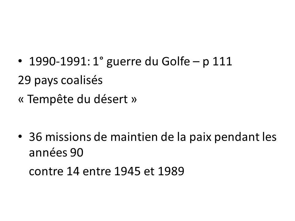 1990-1991: 1° guerre du Golfe – p 111 29 pays coalisés « Tempête du désert » 36 missions de maintien de la paix pendant les années 90 contre 14 entre