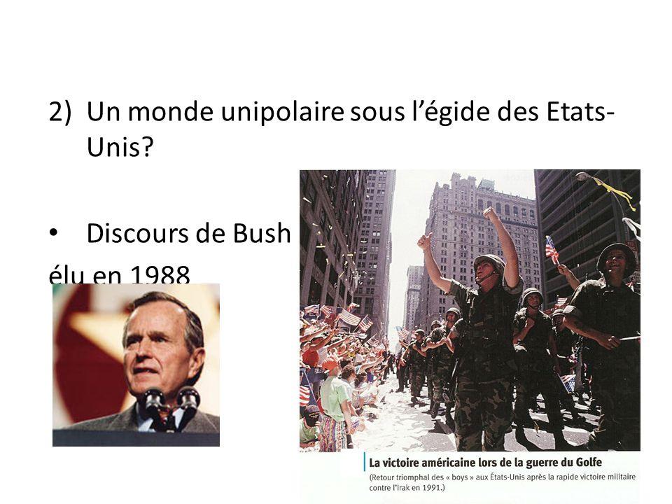 2)Un monde unipolaire sous l'égide des Etats- Unis? Discours de Bush élu en 1988