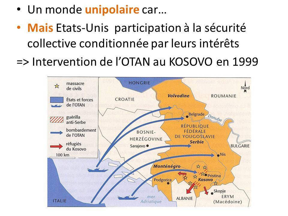 Un monde unipolaire car… Mais Etats-Unis participation à la sécurité collective conditionnée par leurs intérêts => Intervention de l'OTAN au KOSOVO en