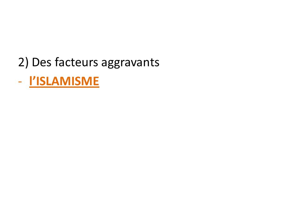 2) Des facteurs aggravants -l'ISLAMISME