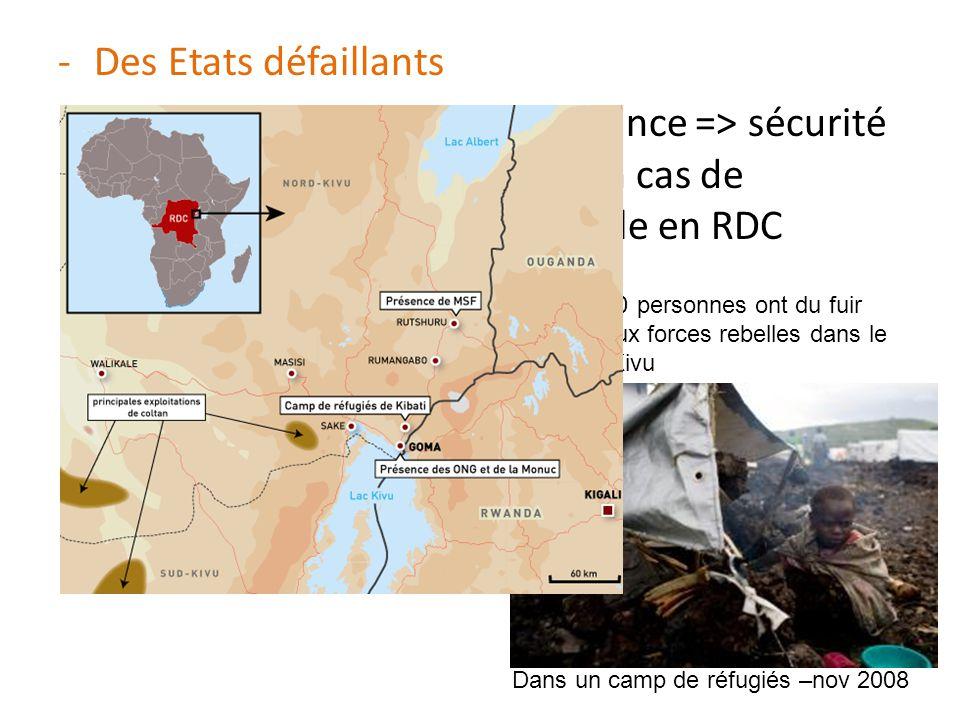 -Des Etats défaillants Corruption – mauvaise gouvernance => sécurité des population non assurée en cas de rébellion : ex de la crise actuelle en RDC 2
