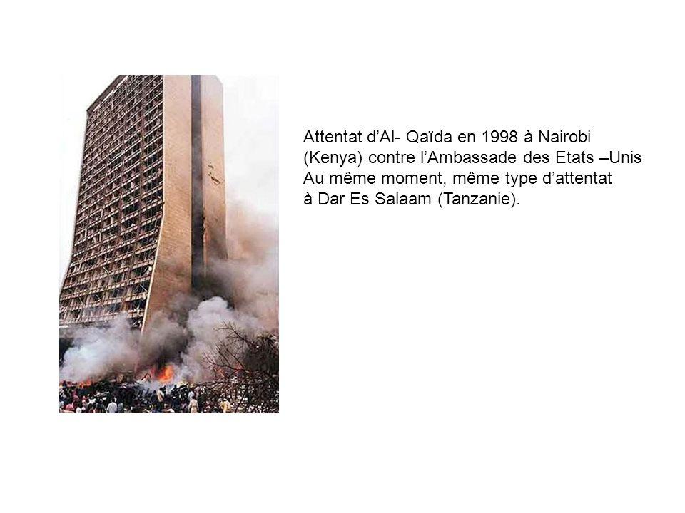 Attentat d'Al- Qaïda en 1998 à Nairobi (Kenya) contre l'Ambassade des Etats –Unis Au même moment, même type d'attentat à Dar Es Salaam (Tanzanie).