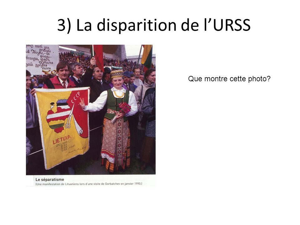 3) La disparition de l'URSS Que montre cette photo?
