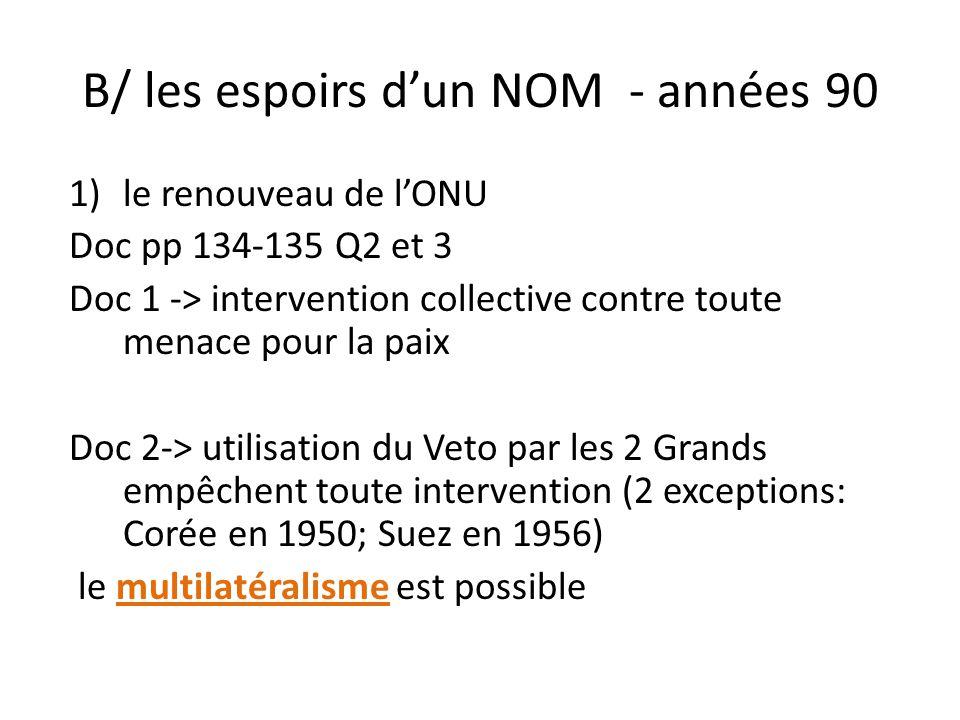B/ les espoirs d'un NOM - années 90 1)le renouveau de l'ONU Doc pp 134-135 Q2 et 3 Doc 1 -> intervention collective contre toute menace pour la paix D