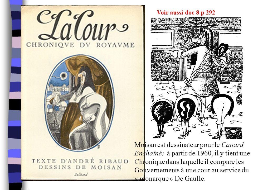 Moisan est dessinateur pour le Canard Enchaîné; à partir de 1960, il y tient une Chronique dans laquelle il compare les Gouvernements à une cour au se