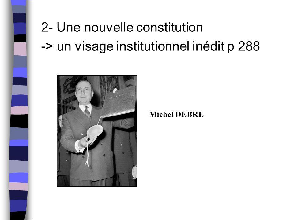 2- Une nouvelle constitution -> un visage institutionnel inédit p 288 Michel DEBRE