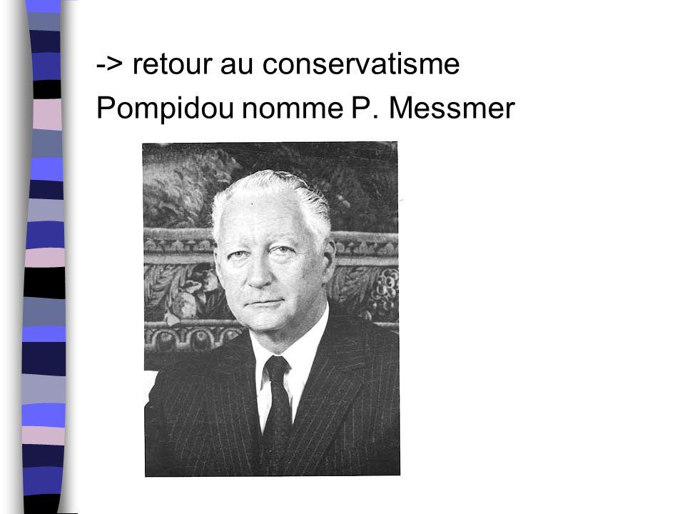 -> retour au conservatisme Pompidou nomme P. Messmer