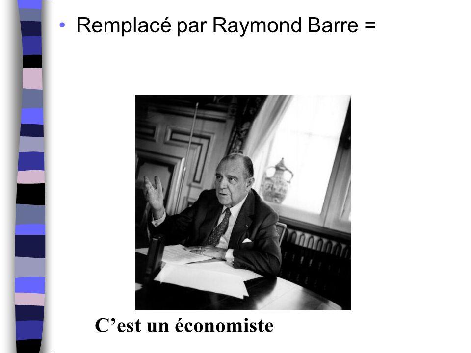 Remplacé par Raymond Barre = C'est un économiste