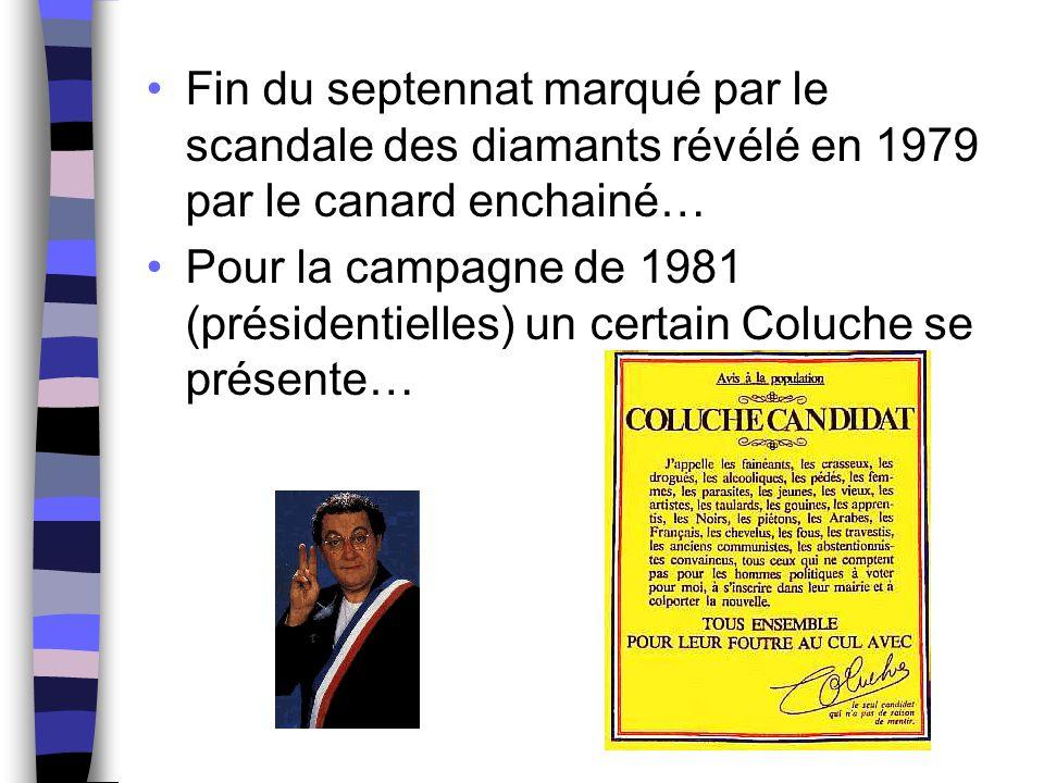 Fin du septennat marqué par le scandale des diamants révélé en 1979 par le canard enchainé… Pour la campagne de 1981 (présidentielles) un certain Colu