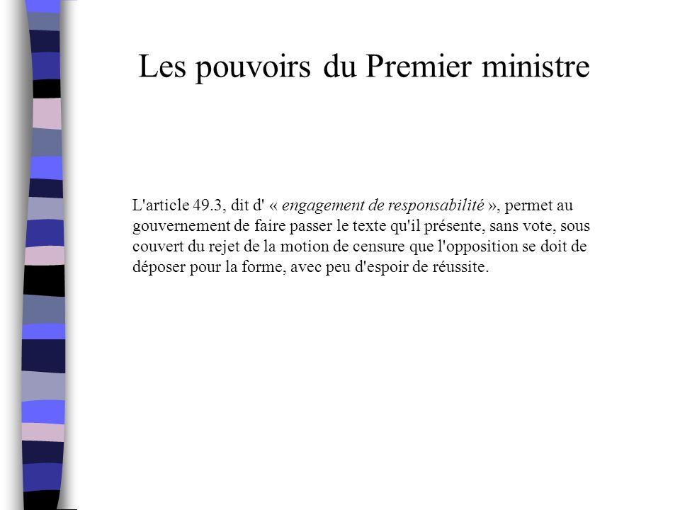Les pouvoirs du Premier ministre L'article 49.3, dit d' « engagement de responsabilité », permet au gouvernement de faire passer le texte qu'il présen
