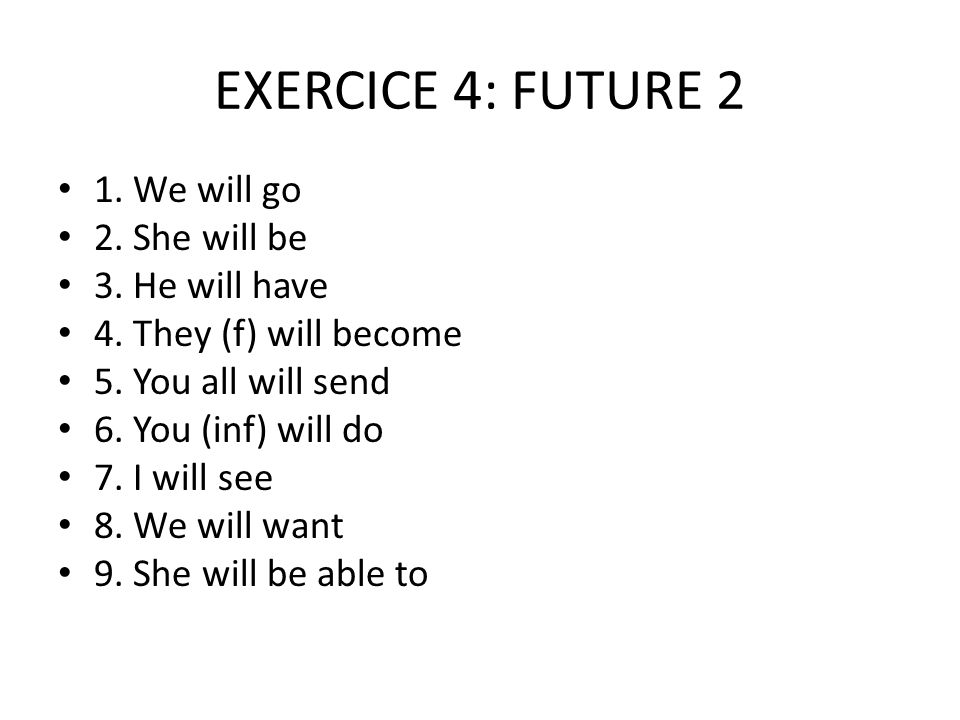 EXERCICE 4: FUTURE 2 1. We will go 2. She will be 3.