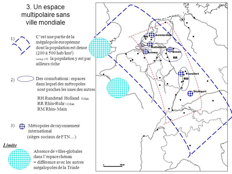 3. Un espace multipolaire sans ville mondiale 1) 2) C'est une partie de la mégalopole européenne dont la population est dense (200 à 500 hab/km²) cart