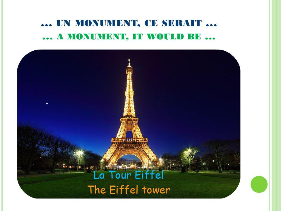… UNE MONTAGNE, CE SERAIT...… … A MOUNTAIN, IT WOULD BE...