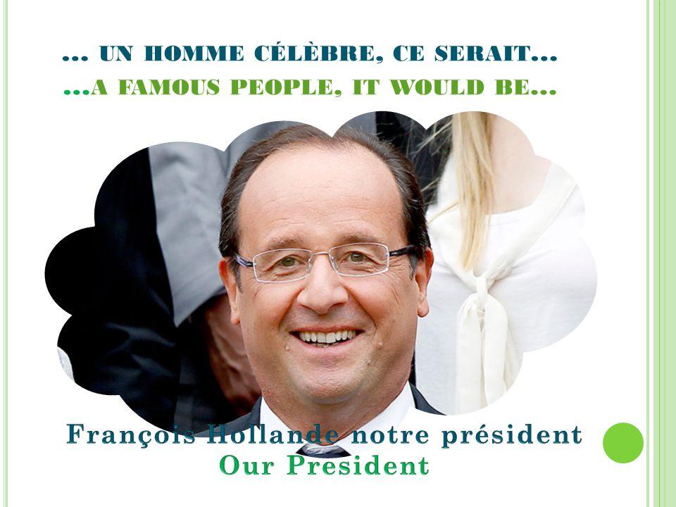… UN HOMME CÉLÈBRE, CE SERAIT … … A FAMOUS PEOPLE, IT WOULD BE...