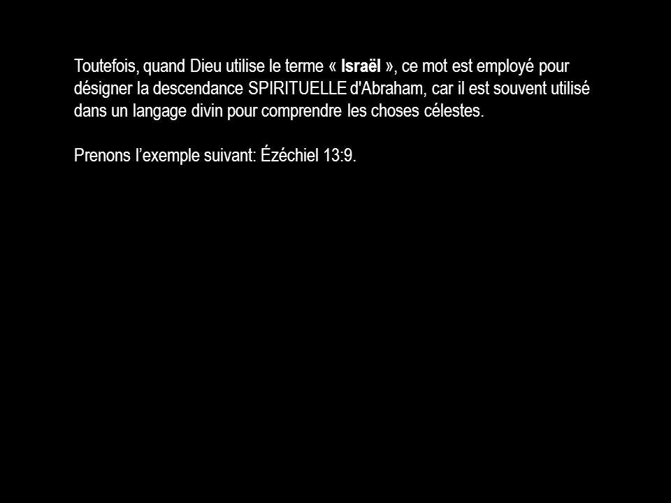 Toutefois, quand Dieu utilise le terme « Israël », ce mot est employé pour désigner la descendance SPIRITUELLE d'Abraham, car il est souvent utilisé d