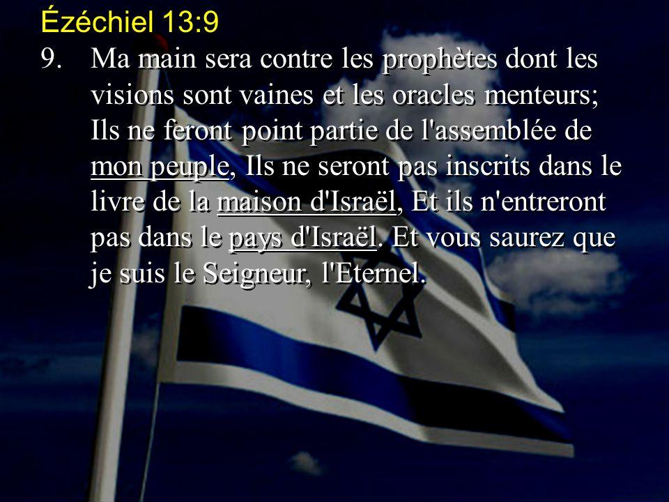 Ézéchiel 13:9 9.Ma main sera contre les prophètes dont les visions sont vaines et les oracles menteurs; Ils ne feront point partie de l'assemblée de m