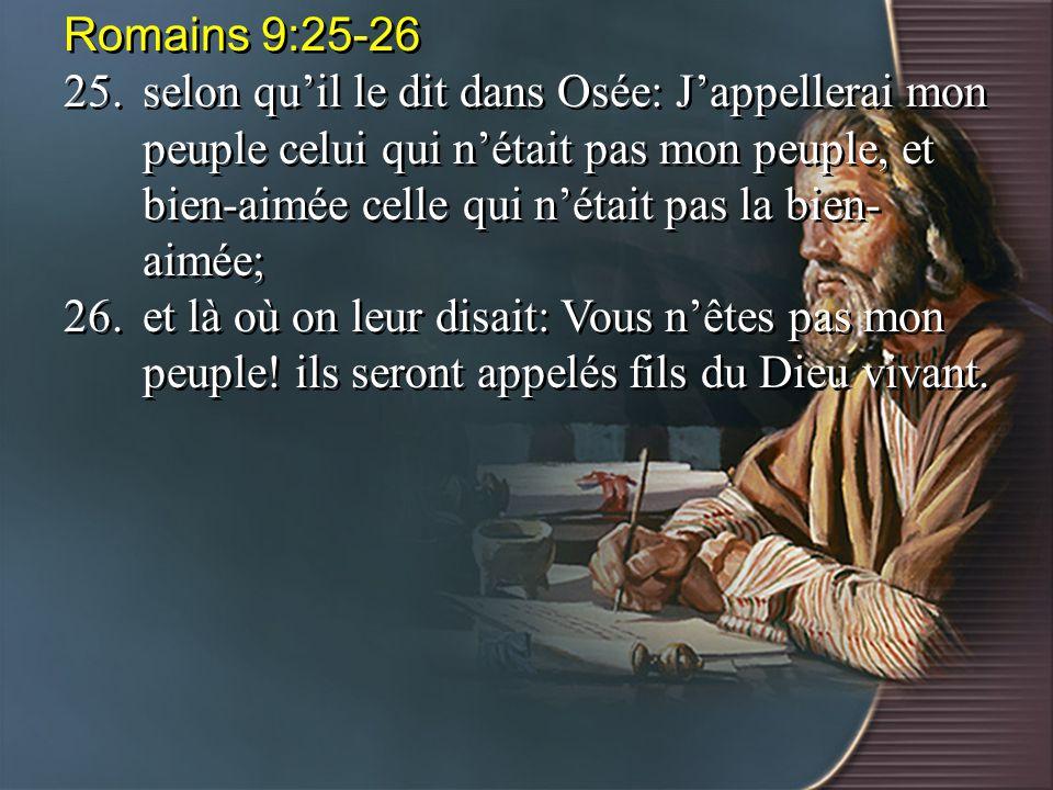 Romains 9:25-26 25.selon qu'il le dit dans Osée: J'appellerai mon peuple celui qui n'était pas mon peuple, et bien-aimée celle qui n'était pas la bien