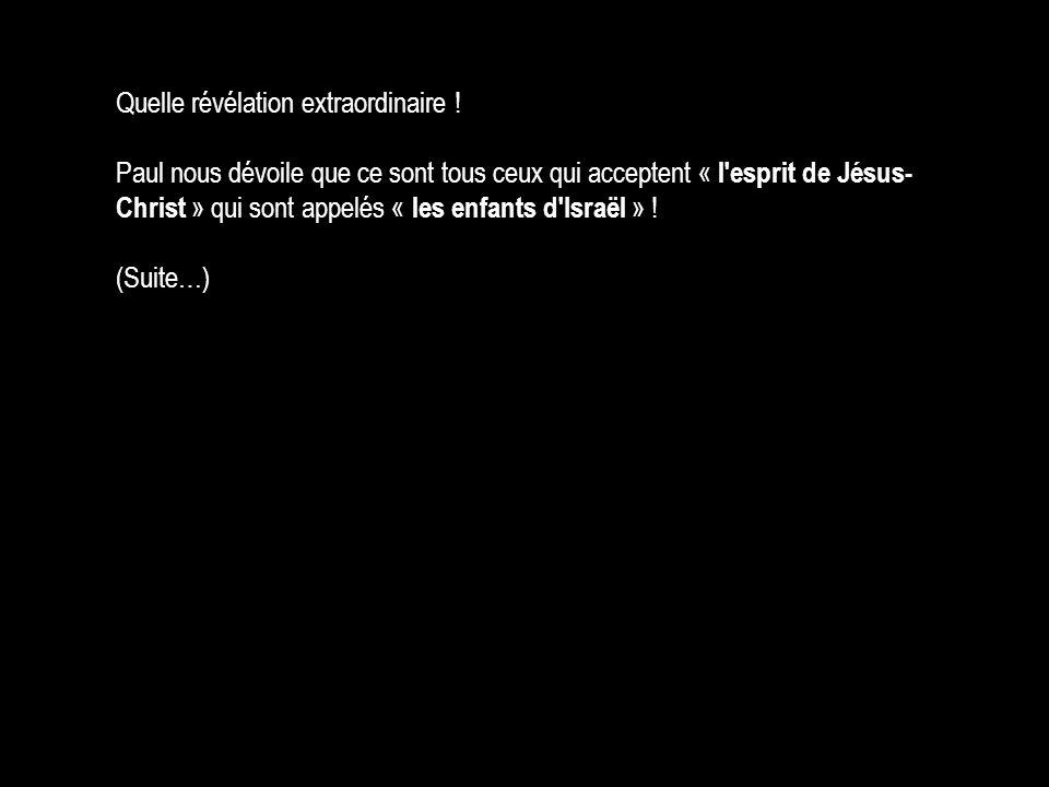 Quelle révélation extraordinaire ! Paul nous dévoile que ce sont tous ceux qui acceptent « l'esprit de Jésus- Christ » qui sont appelés « les enfants