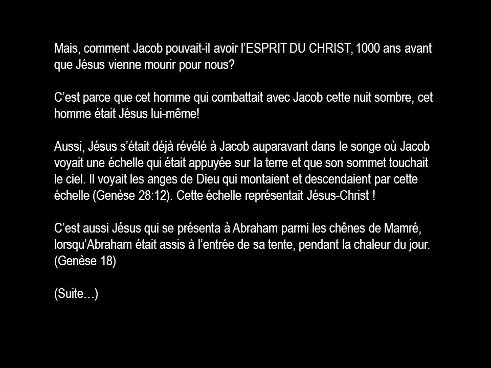 Mais, comment Jacob pouvait-il avoir l'ESPRIT DU CHRIST, 1000 ans avant que Jésus vienne mourir pour nous? C'est parce que cet homme qui combattait av